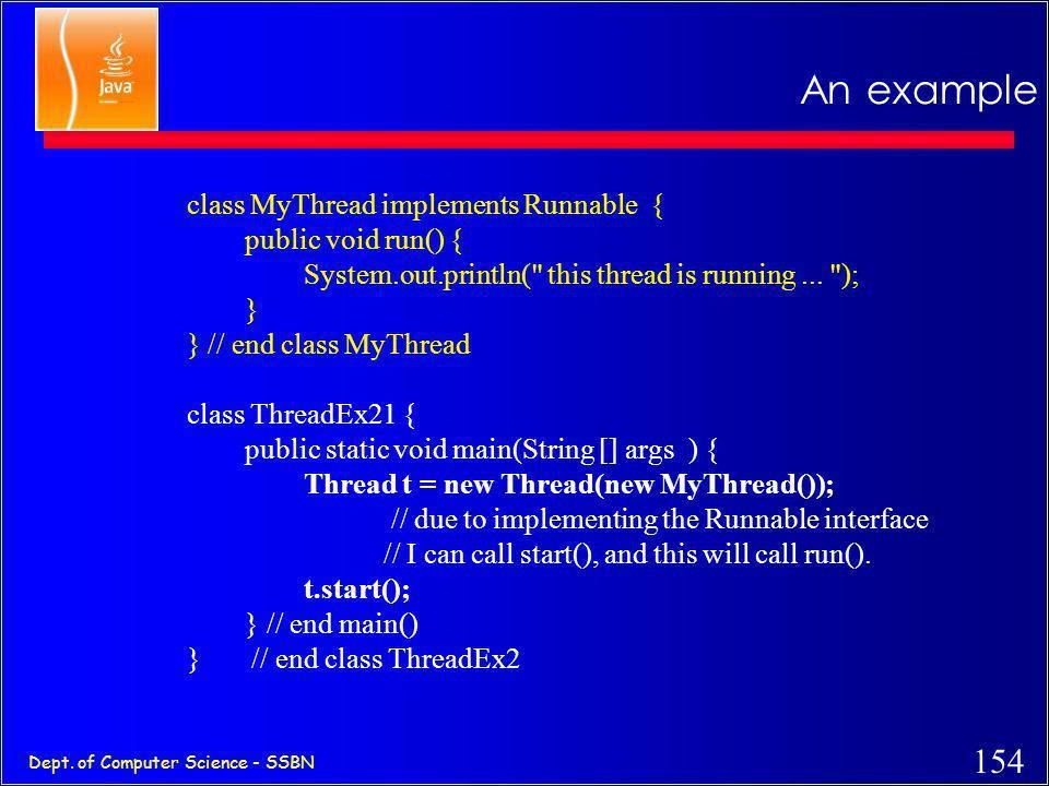 An example class MyThread implements Runnable { public void run() {