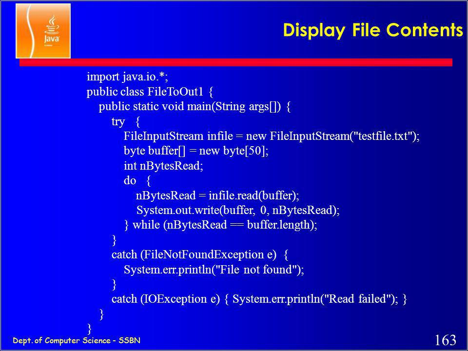 Display File Contents import java.io.*; public class FileToOut1 {