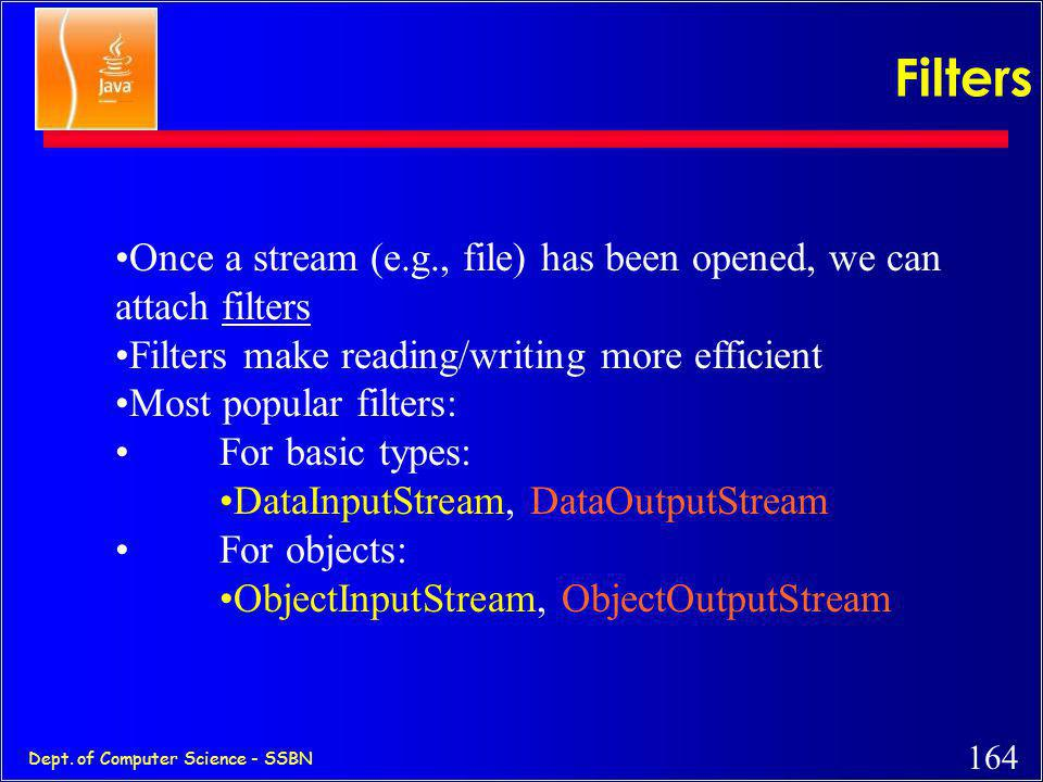 Filters Once a stream (e.g., file) has been opened, we can attach filters. Filters make reading/writing more efficient.