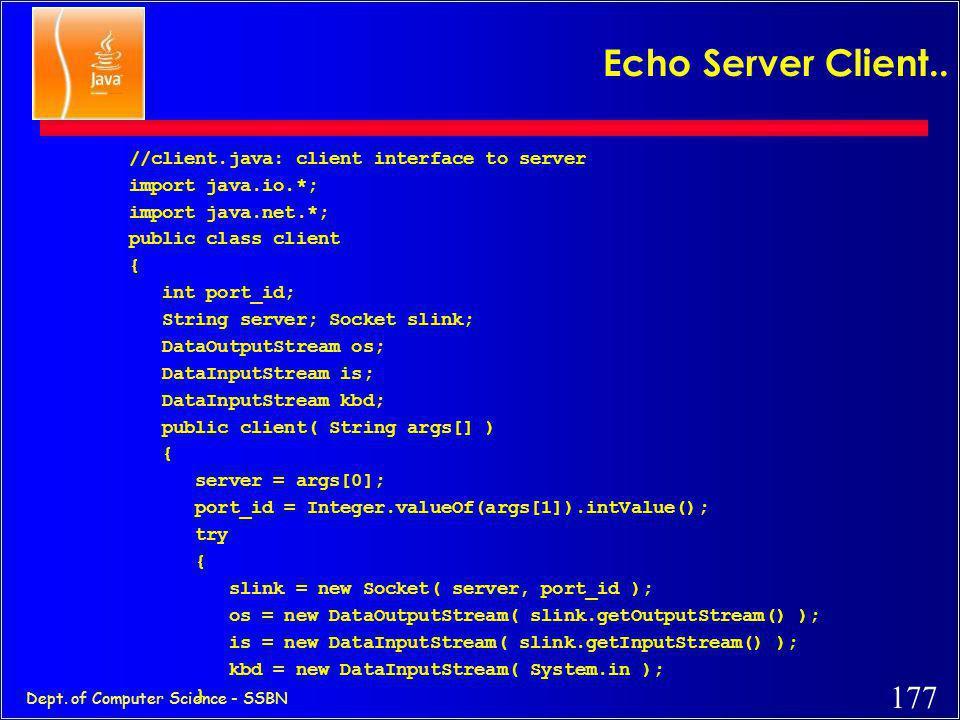 Echo Server Client.. //client.java: client interface to server