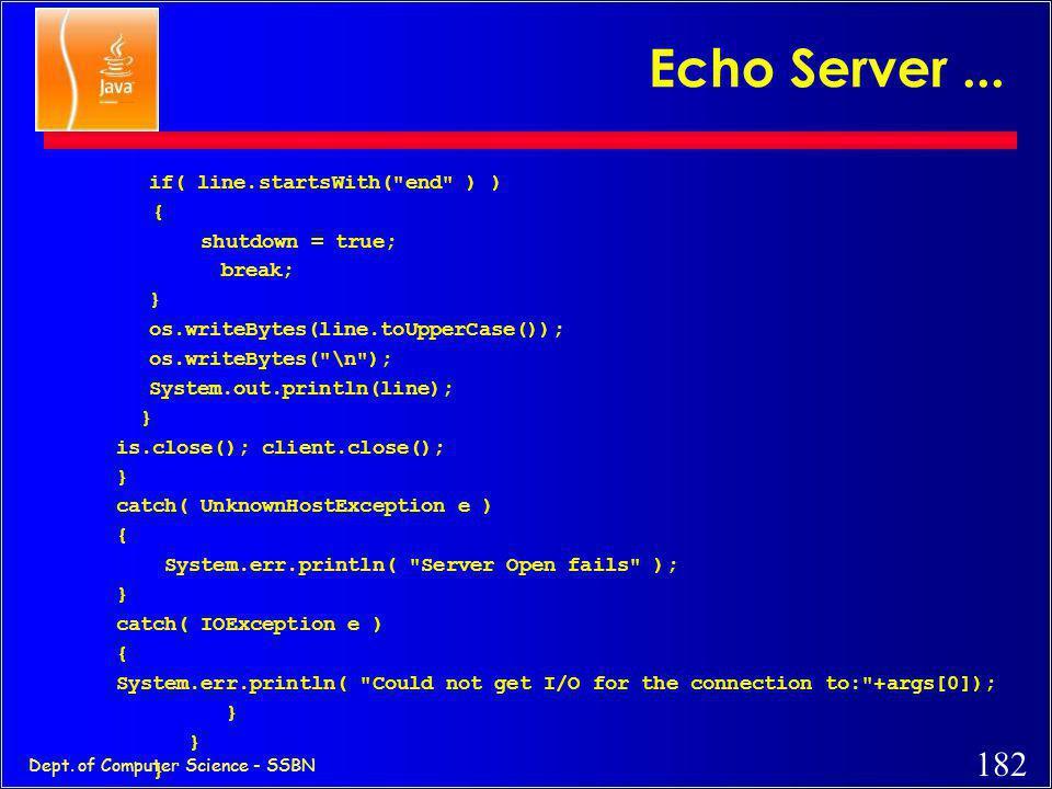 Echo Server ... if( line.startsWith( end ) ) { shutdown = true;