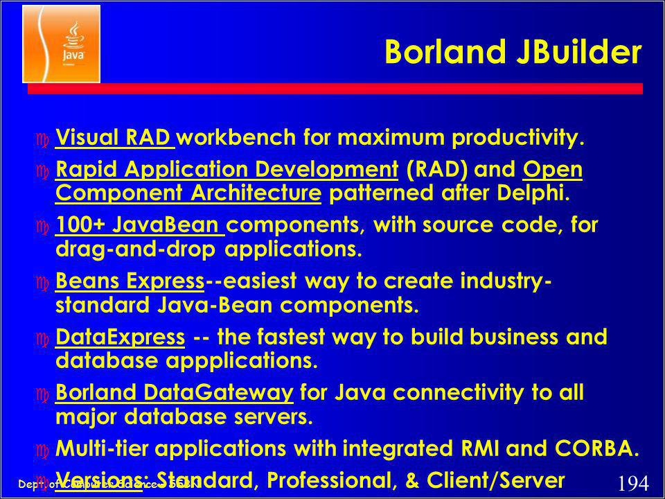 Borland JBuilder Visual RAD workbench for maximum productivity.