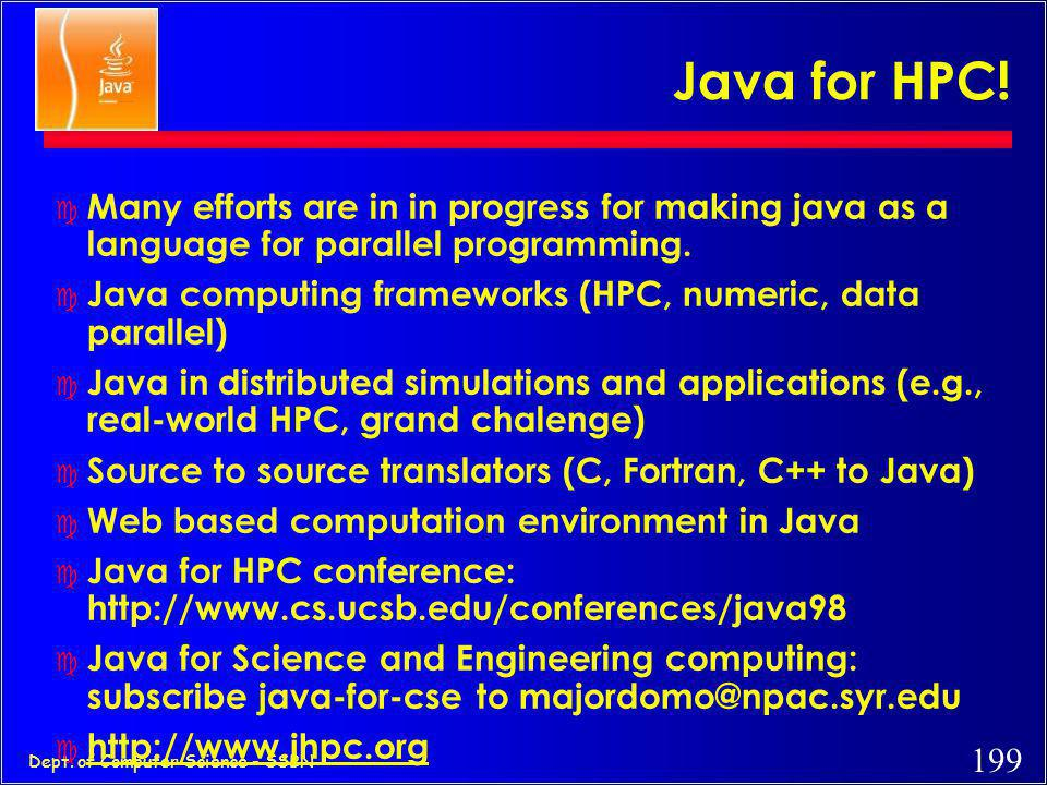 Java for HPC! Many efforts are in in progress for making java as a language for parallel programming.