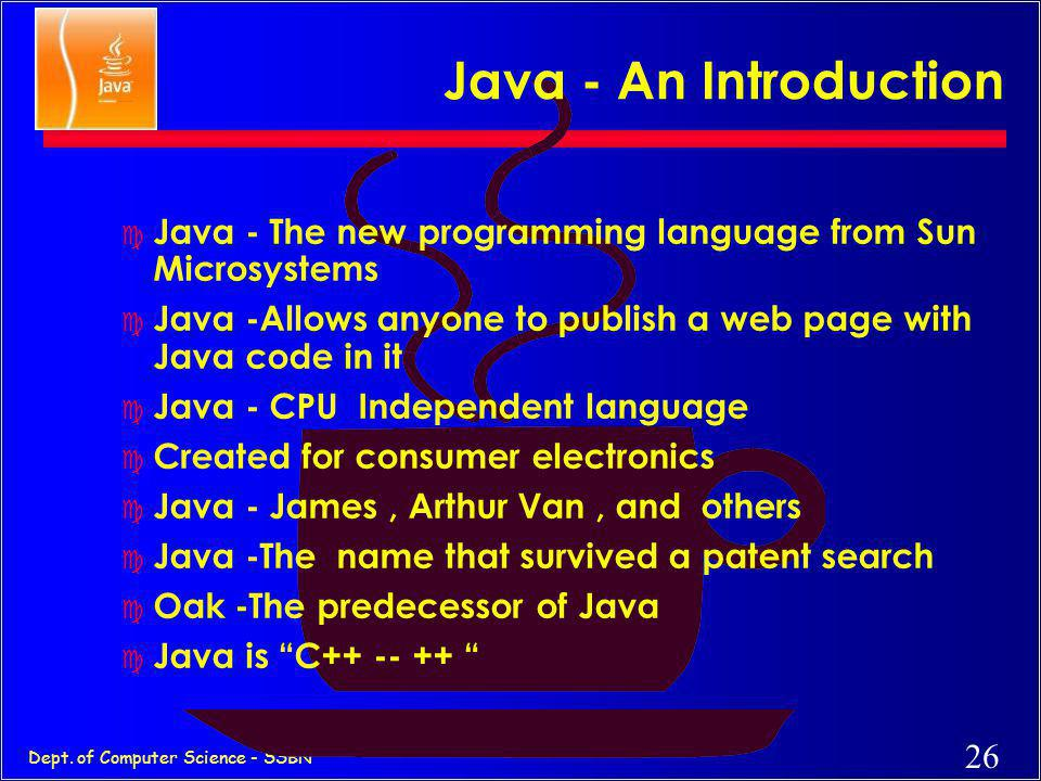 Java - An Introduction Java - The new programming language from Sun Microsystems. Java -Allows anyone to publish a web page with Java code in it.