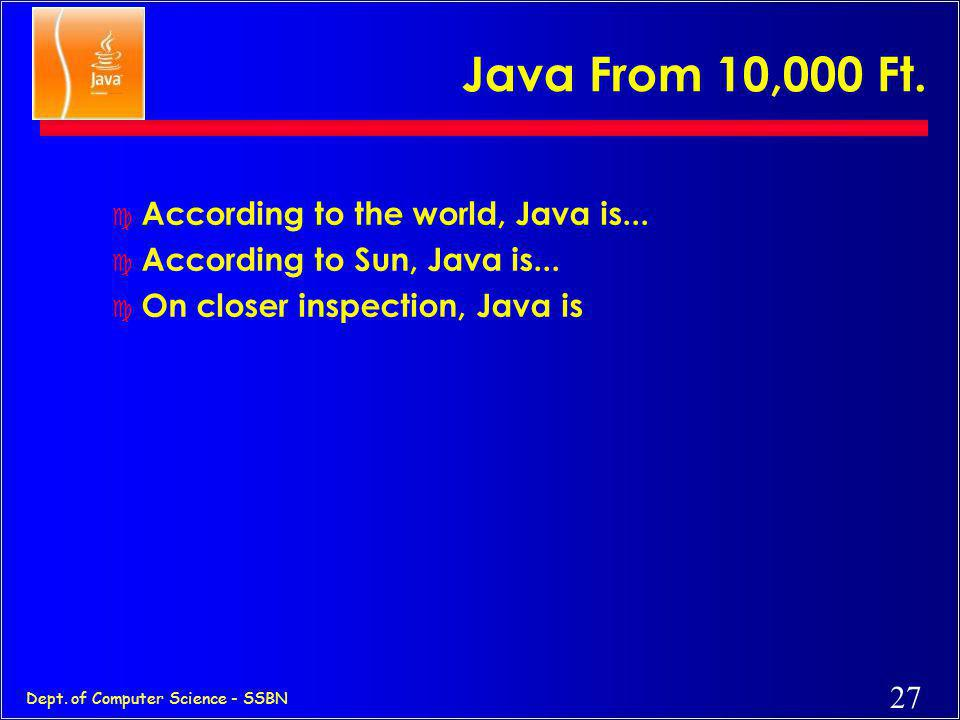 Java From 10,000 Ft. According to the world, Java is...