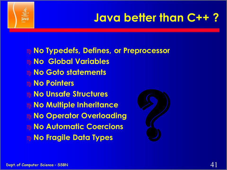 Java better than C++ No Typedefs, Defines, or Preprocessor