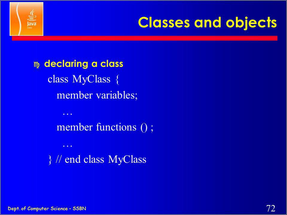 Classes and objects class MyClass { member variables; …