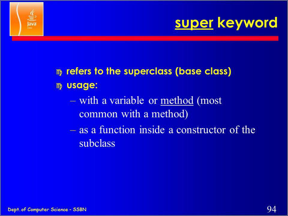 super keyword with a variable or method (most common with a method)