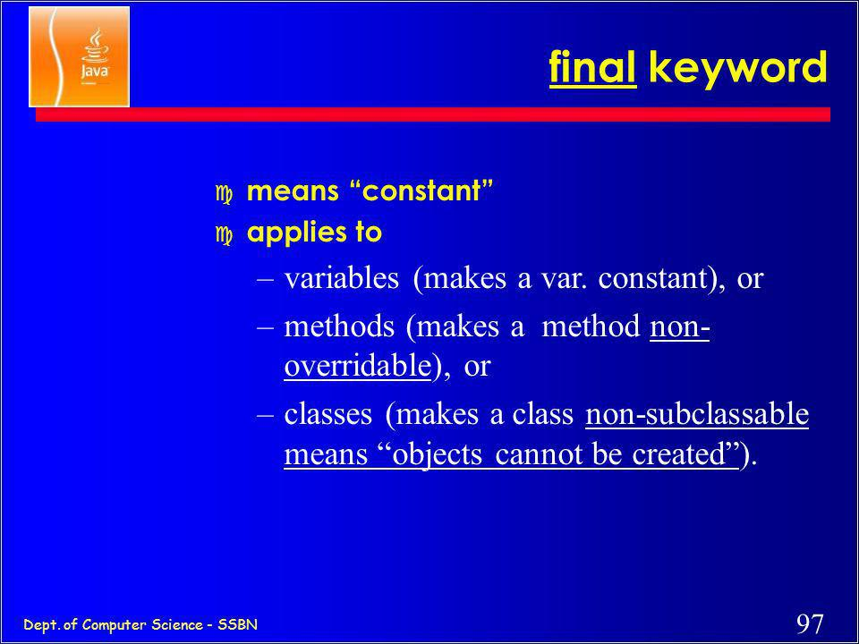 final keyword variables (makes a var. constant), or