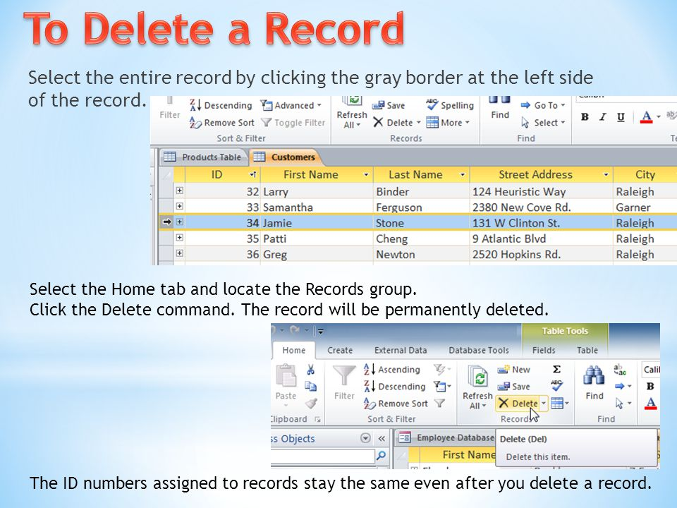 To Delete a Record Select the entire record by clicking the gray border at the left side of the record.