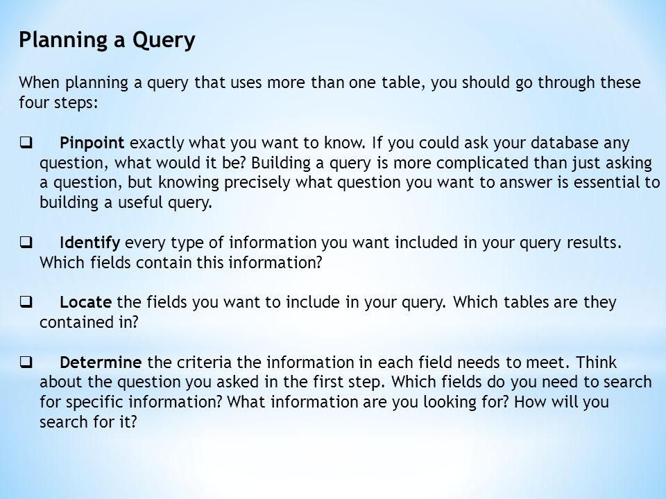 Planning a Query When planning a query that uses more than one table, you should go through these four steps:
