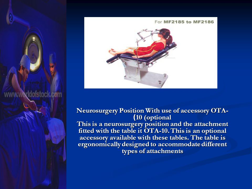 Neurosurgery Position With use of accessory OTA-10 (optional) This is a neurosurgery position and the attachment fitted with the table it OTA-10.
