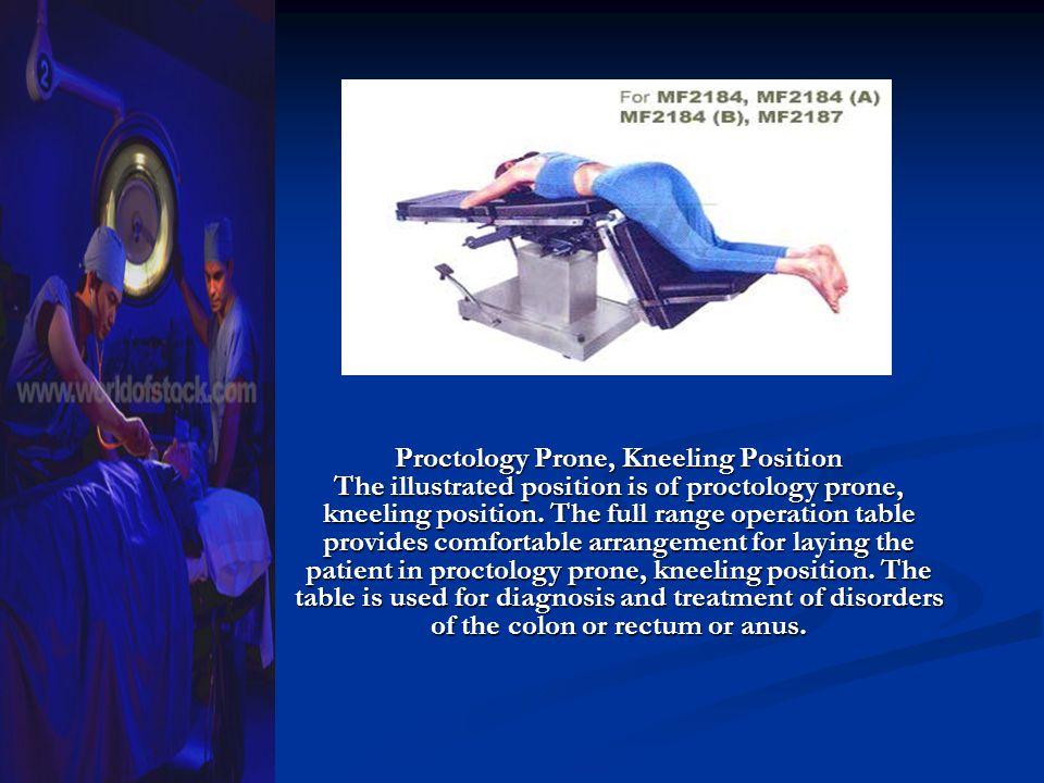 Proctology Prone, Kneeling Position The illustrated position is of proctology prone, kneeling position.