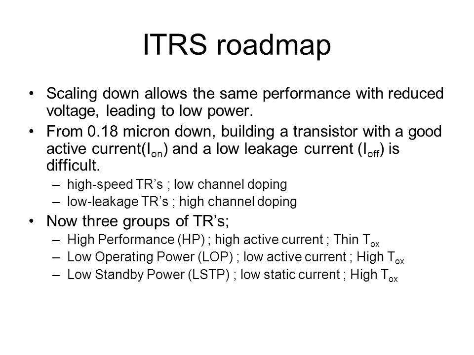 ITRS roadmap Scaling down allows the same performance with reduced voltage, leading to low power.