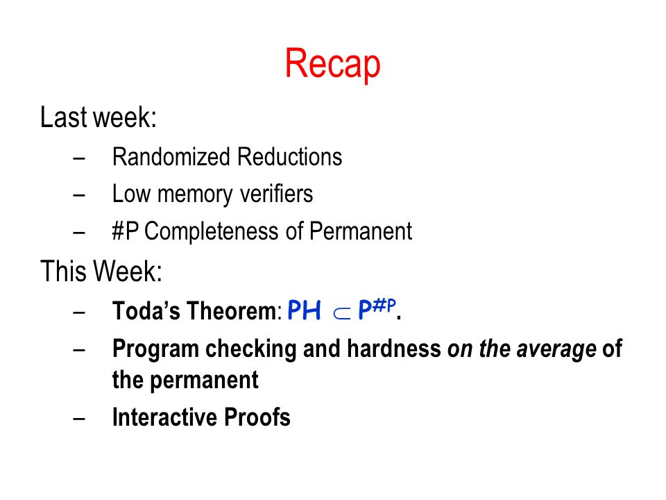 Recap Last week: This Week: Randomized Reductions Low memory verifiers