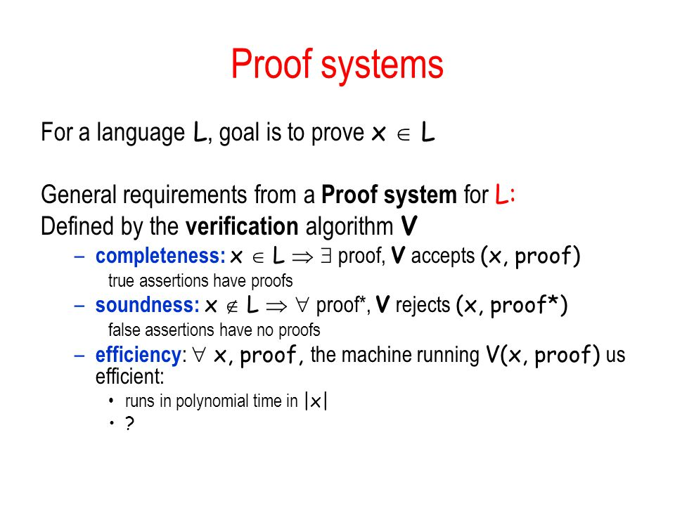 Proof systems For a language L, goal is to prove x  L
