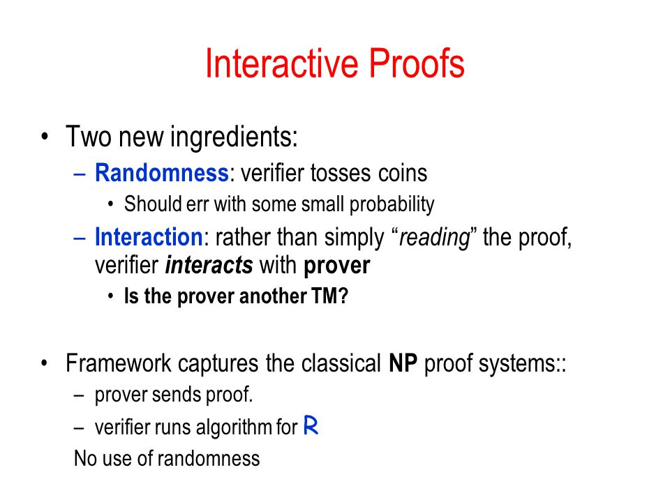 Interactive Proofs Two new ingredients: