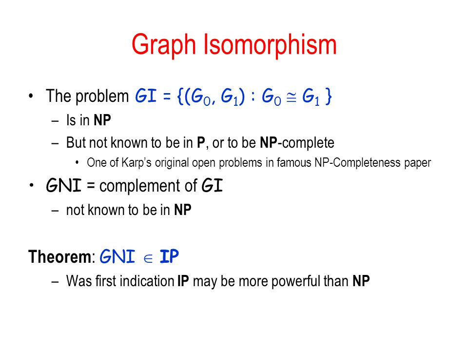 Graph Isomorphism The problem GI = {(G0, G1) : G0  G1 }