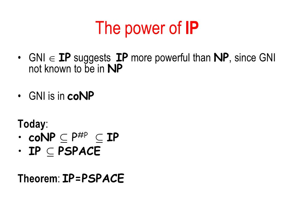 The power of IP GNI  IP suggests IP more powerful than NP, since GNI not known to be in NP. GNI is in coNP.