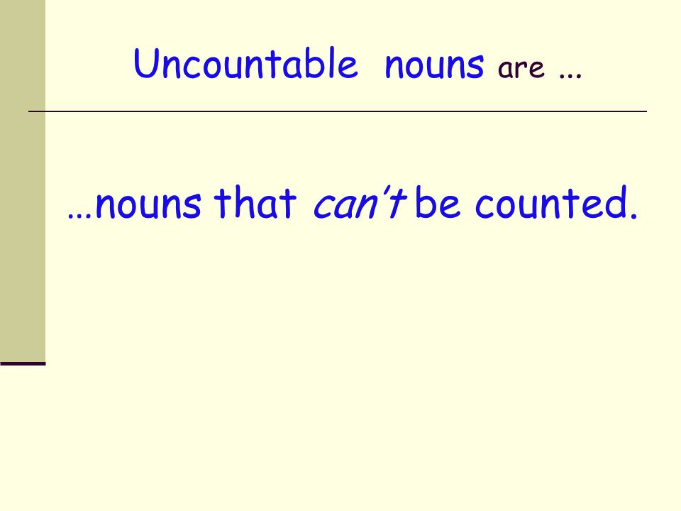 Uncountable nouns are …