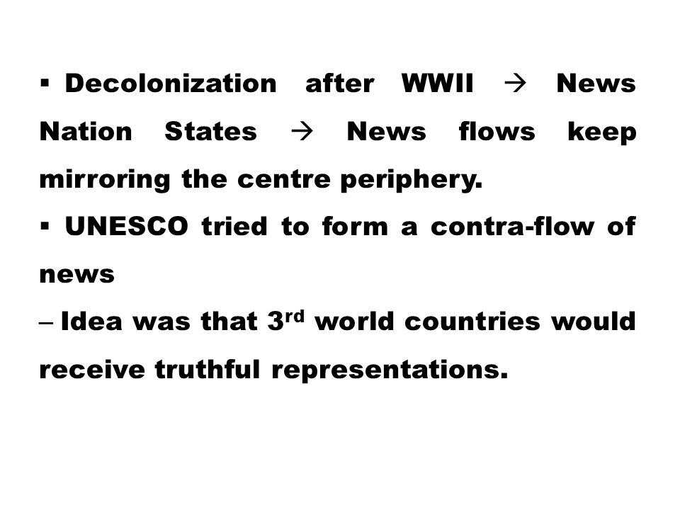 Decolonization after WWII  News Nation States  News flows keep mirroring the centre periphery.