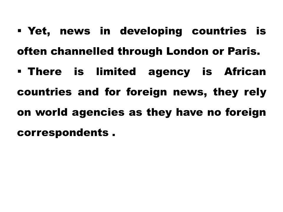 Yet, news in developing countries is often channelled through London or Paris.