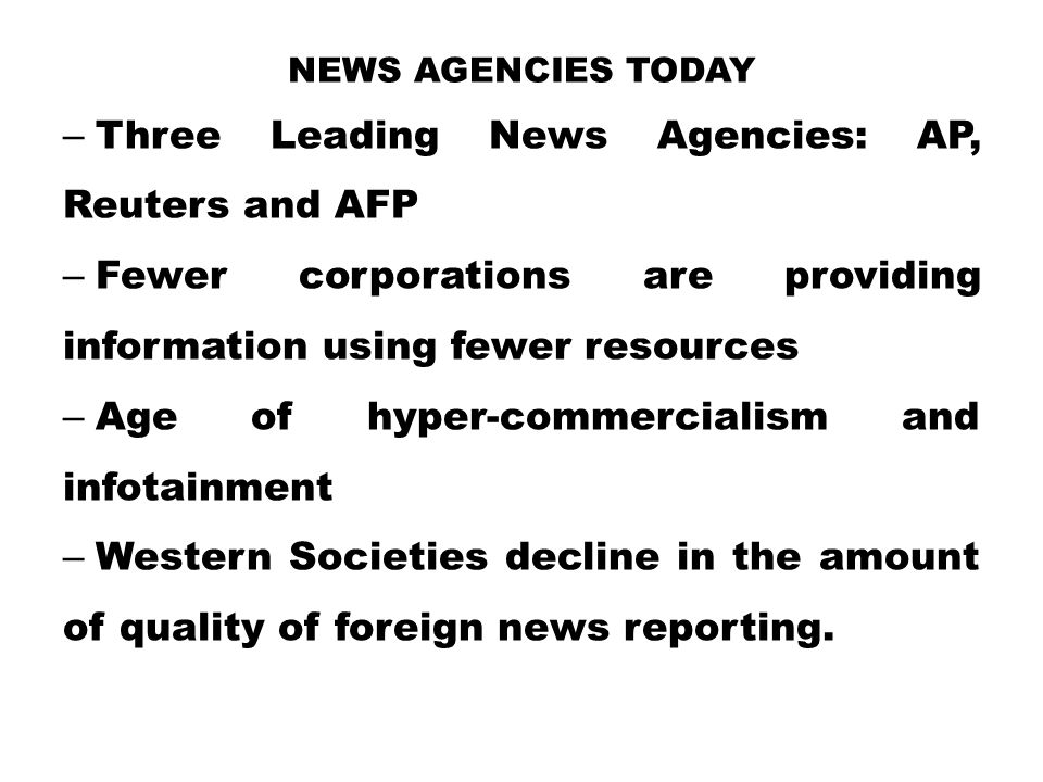 News Agencies Today Three Leading News Agencies: AP, Reuters and AFP