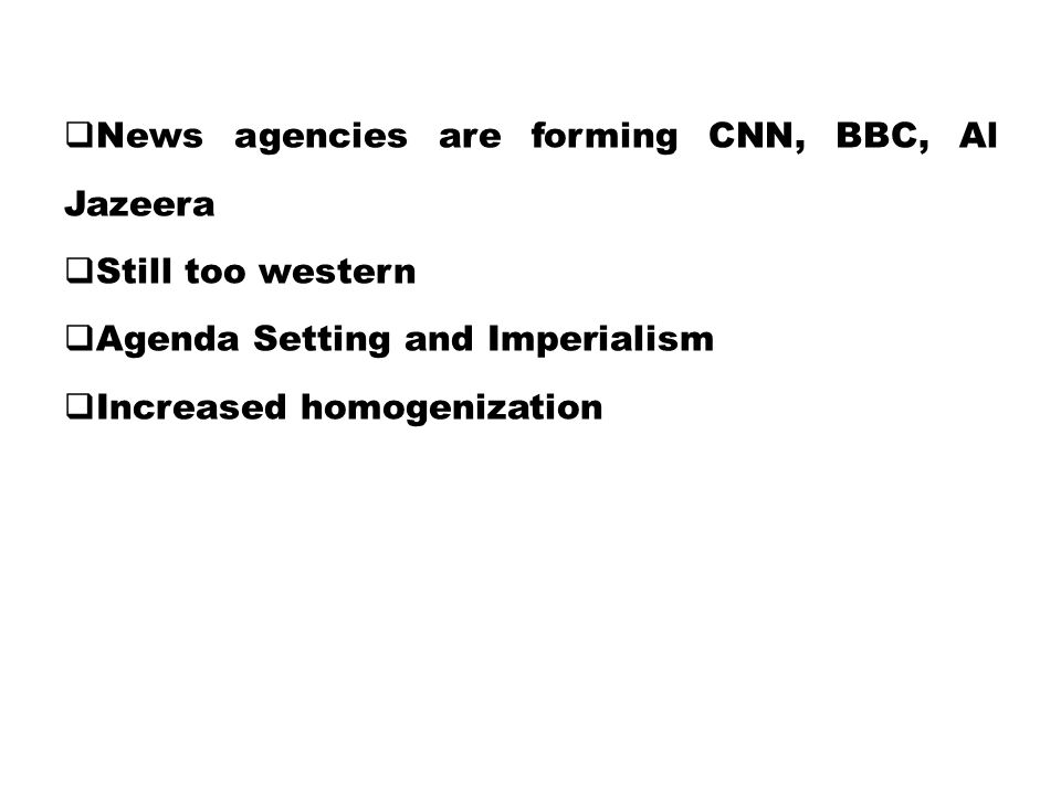 News agencies are forming CNN, BBC, Al Jazeera