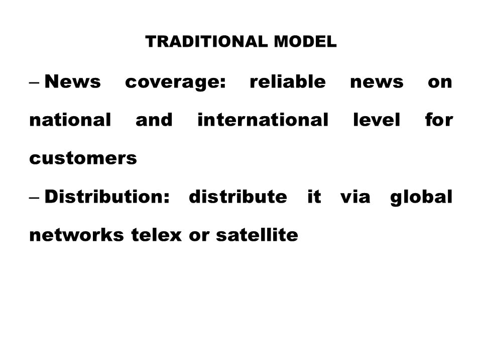 Traditional Model News coverage: reliable news on national and international level for customers.