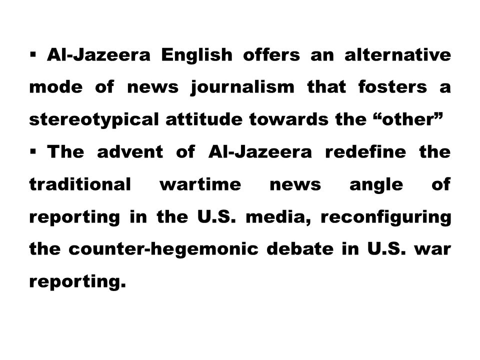 Al-Jazeera English offers an alternative mode of news journalism that fosters a stereotypical attitude towards the other