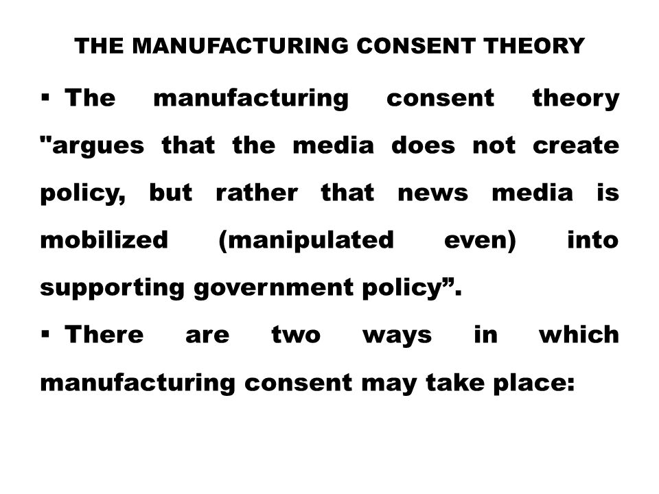 The manufacturing consent theory