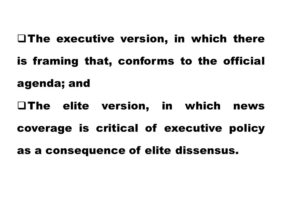 The executive version, in which there is framing that, conforms to the official agenda; and