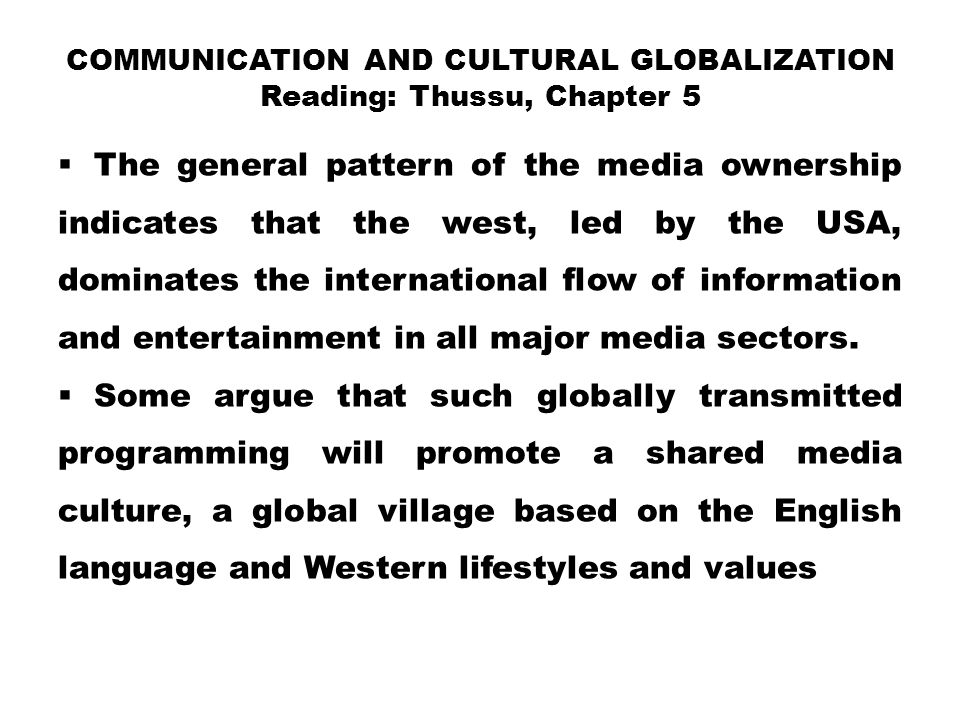 COMMUNICATION AND CULTURAL GLOBALIZATION Reading: Thussu, Chapter 5