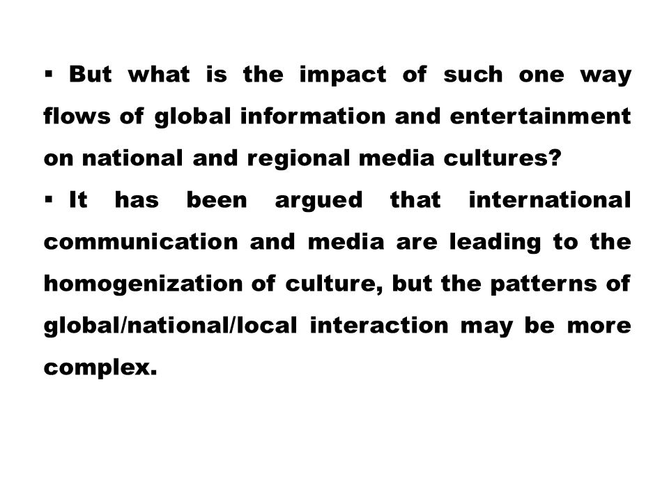 But what is the impact of such one way flows of global information and entertainment on national and regional media cultures