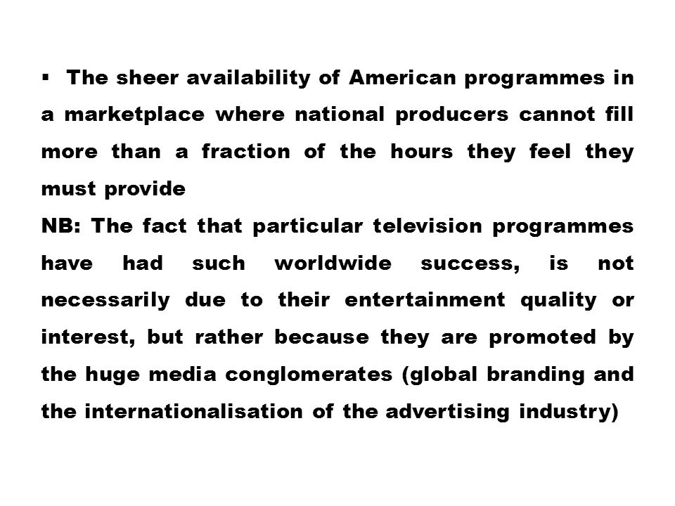 The sheer availability of American programmes in a marketplace where national producers cannot fill more than a fraction of the hours they feel they must provide