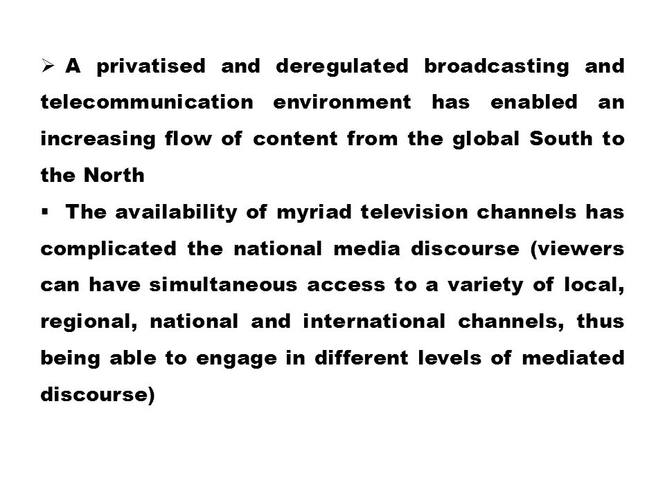 A privatised and deregulated broadcasting and telecommunication environment has enabled an increasing flow of content from the global South to the North