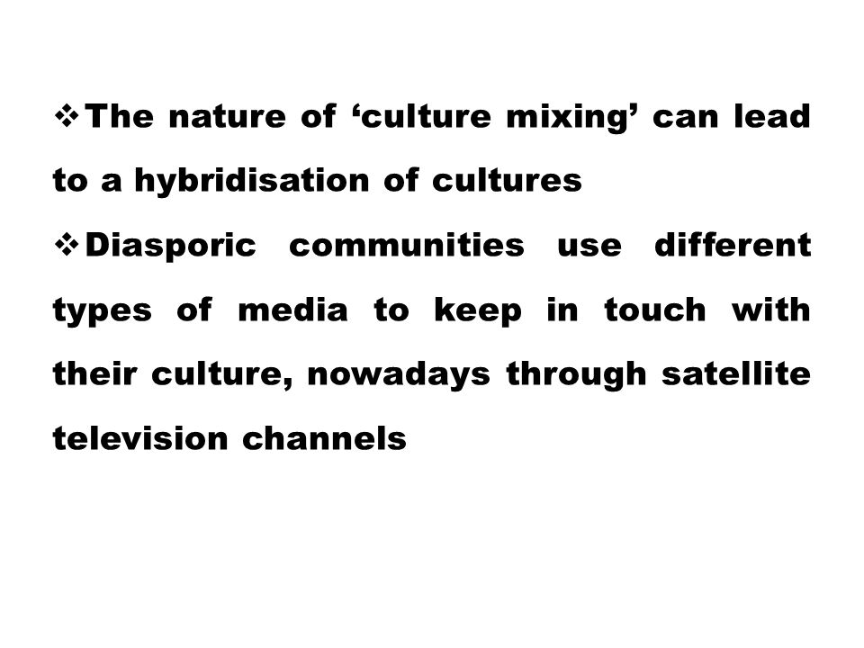 The nature of 'culture mixing' can lead to a hybridisation of cultures
