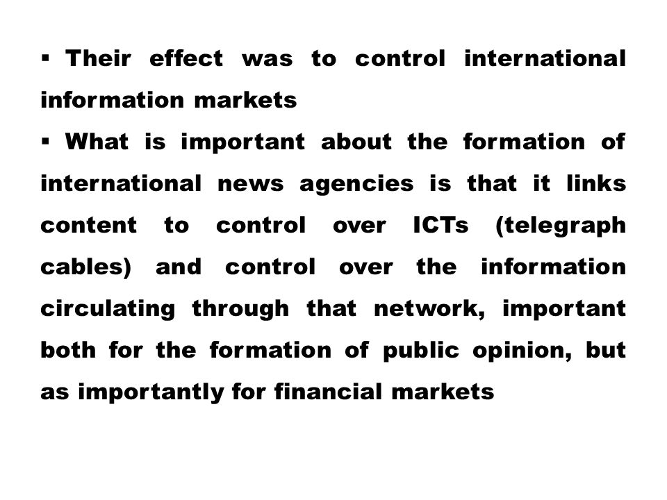 Their effect was to control international information markets