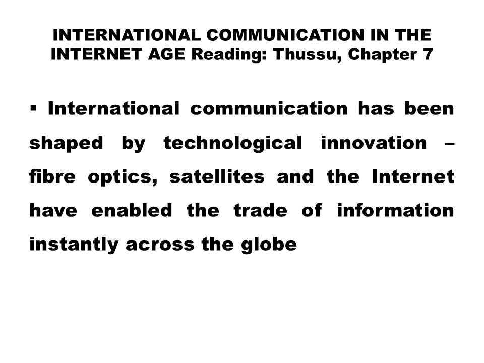 INTERNATIONAL COMMUNICATION IN THE INTERNET AGE Reading: Thussu, Chapter 7