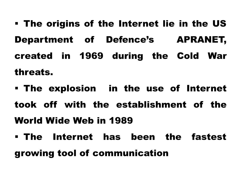 The origins of the Internet lie in the US Department of Defence's APRANET, created in 1969 during the Cold War threats.