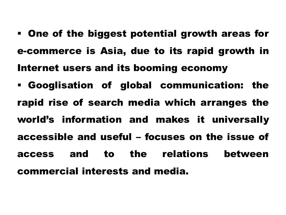 One of the biggest potential growth areas for e-commerce is Asia, due to its rapid growth in Internet users and its booming economy