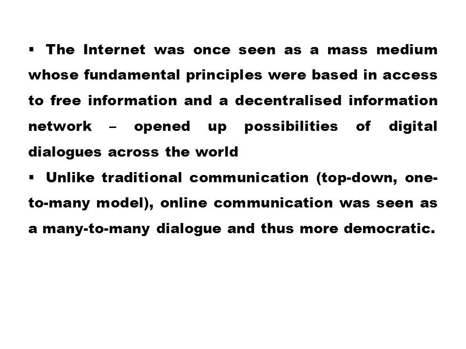 The Internet was once seen as a mass medium whose fundamental principles were based in access to free information and a decentralised information network – opened up possibilities of digital dialogues across the world