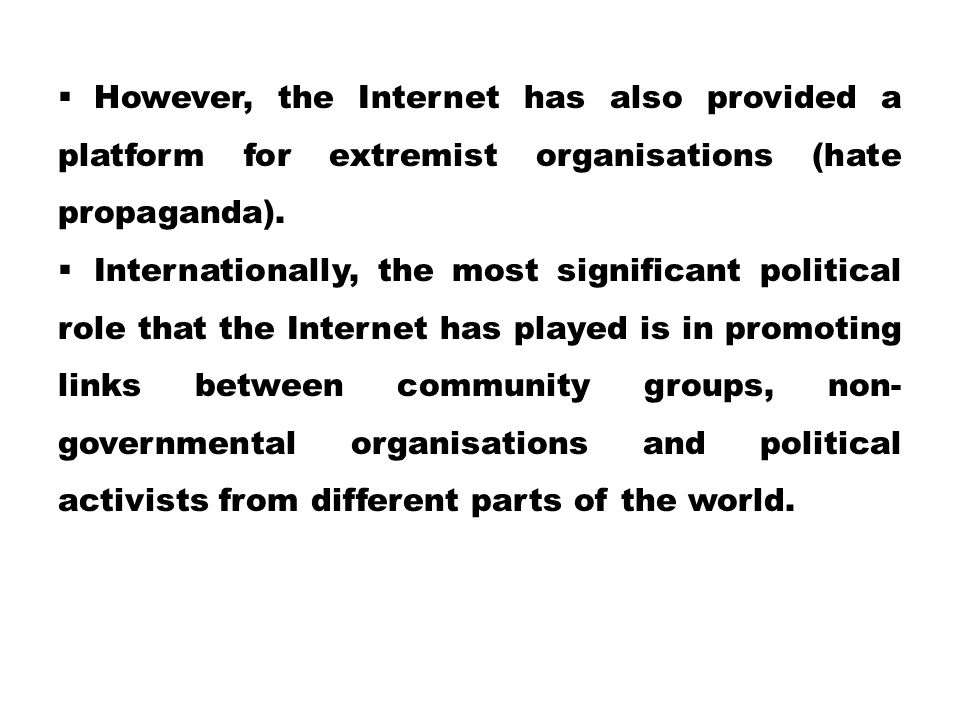 However, the Internet has also provided a platform for extremist organisations (hate propaganda).