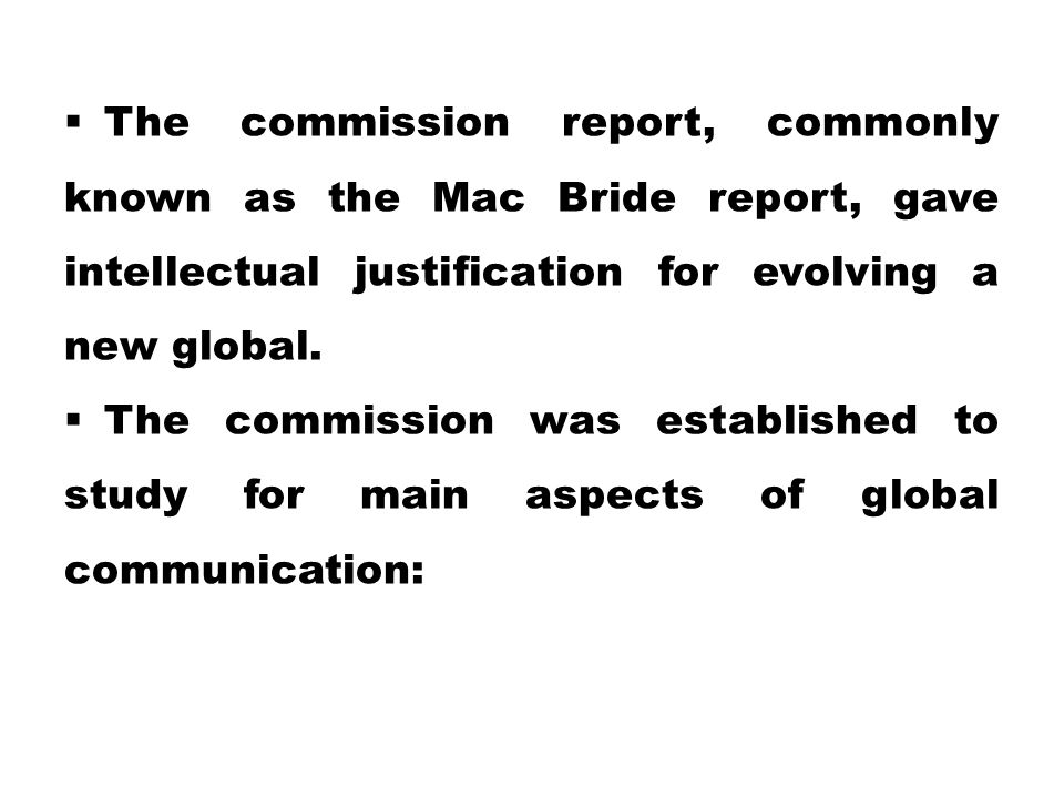 The commission report, commonly known as the Mac Bride report, gave intellectual justification for evolving a new global.