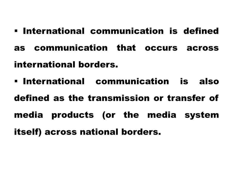 International communication is defined as communication that occurs across international borders.