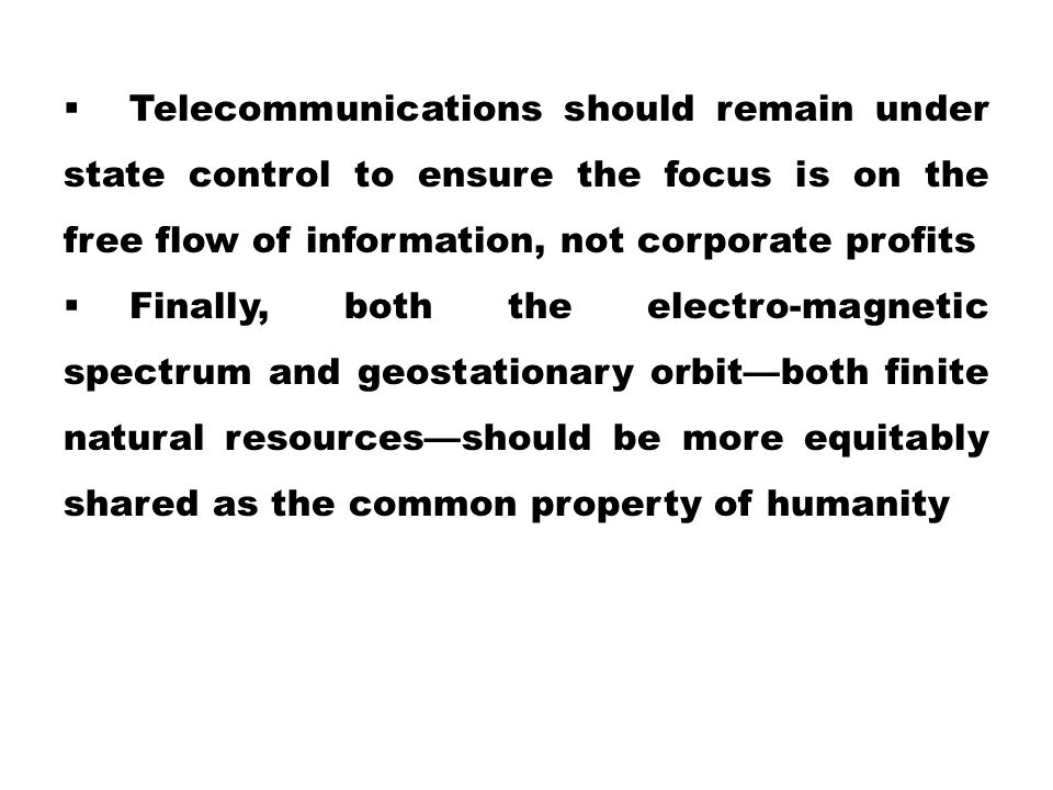 Telecommunications should remain under state control to ensure the focus is on the free flow of information, not corporate profits