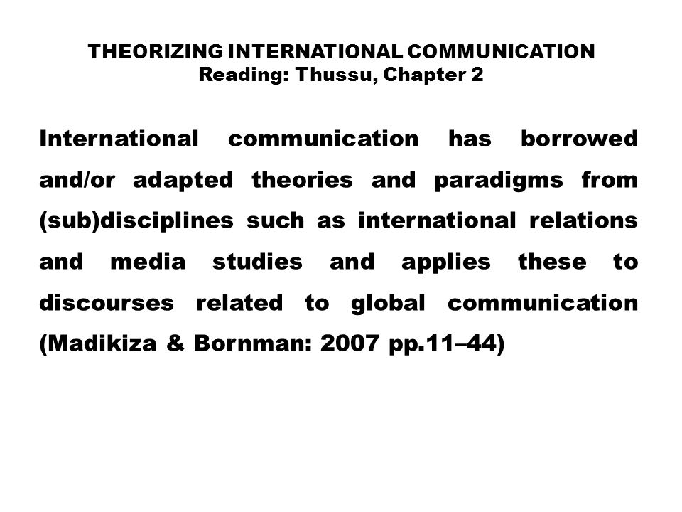 Theorizing International Communication Reading: Thussu, Chapter 2