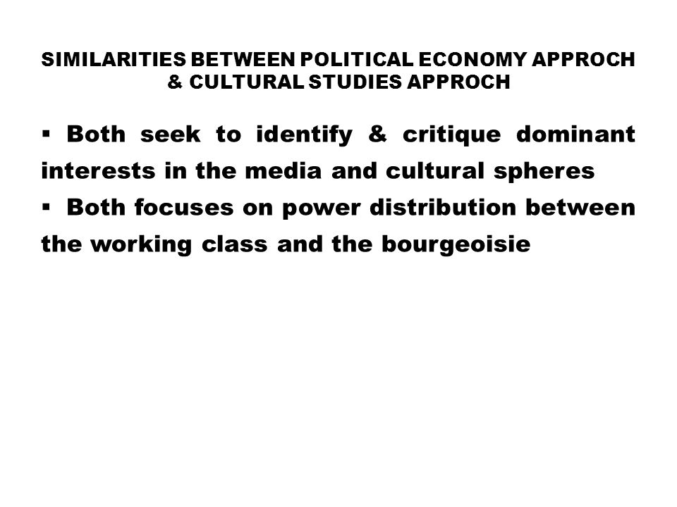 Similarities between POLITICAL ECONOMY APPROCH & CULTURAL STUDIES APPROCH