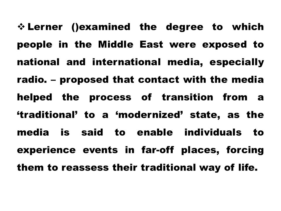 Lerner ()examined the degree to which people in the Middle East were exposed to national and international media, especially radio.