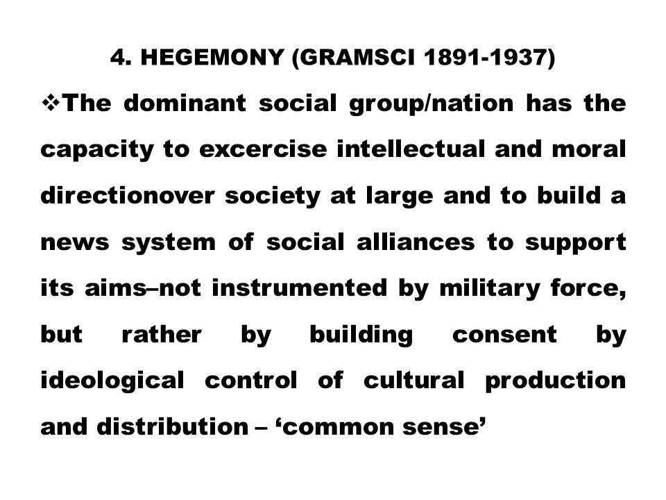 4. Hegemony (Gramsci 1891-1937)
